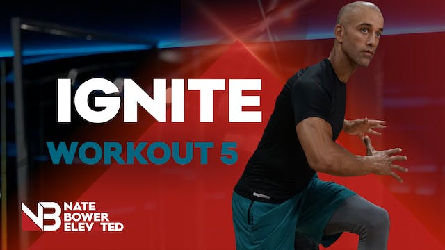 IGNITE WORKOUT 5
