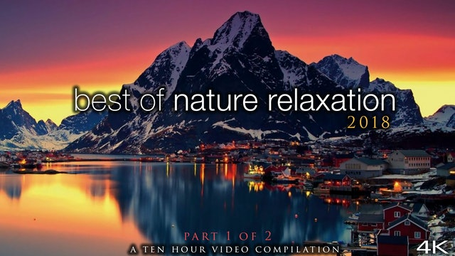 Best of Nature Relaxation: 2018 Mix (Part I) 5 Hour Ambient Film + Music 4K