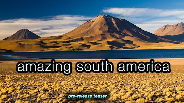Amazing South America [Pre-Release Special Teaser) 12 Min Dynamic Film