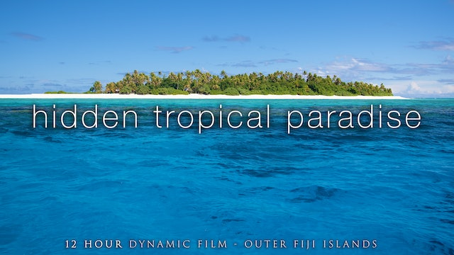 Hidden Tropical Paradise 12 HOUR Dynamic Film - Outer Fiji Islands HD