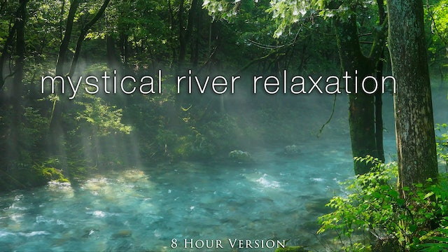 Mystical River Relaxation (8HR Version) Japan Nature Relaxation Film