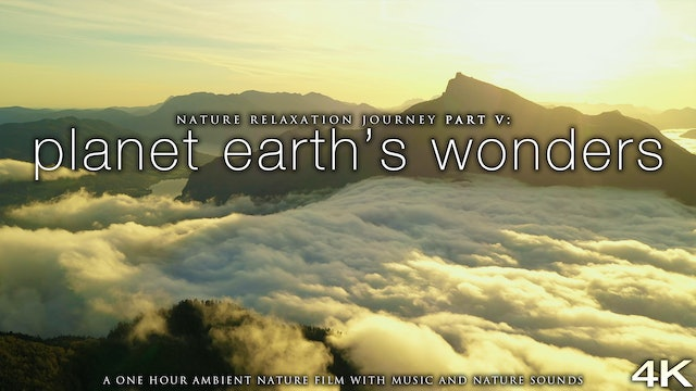 Planet Earth's Wonders in 4K - Nature Relaxation Journey V + Music 1 HR Film