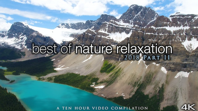 Best of Nature Relaxation: 2018 Mix (Part II) 5 Hour Ambient Film + Music 4K