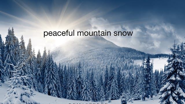 Peaceful Mountain Snow w Music (Remas...