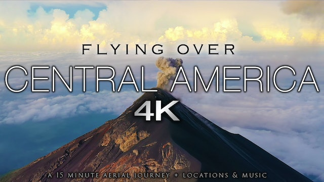 Flying Over Central America (4K) 15 Minute Aerial Film + Music (with Locations)
