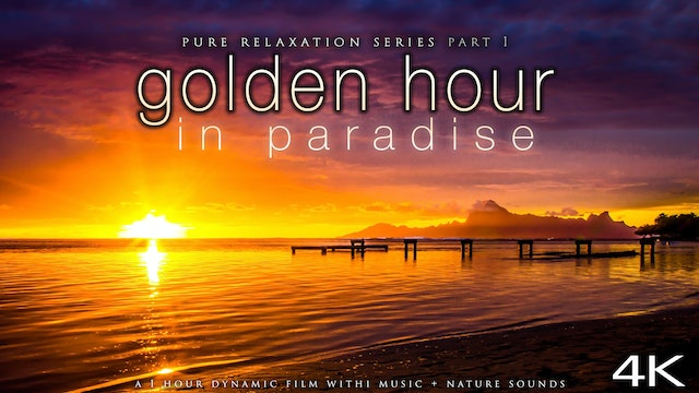 Golden Hour in Paradise 1HR Dynamic Film + Music in 4K - Pure Relaxation Series