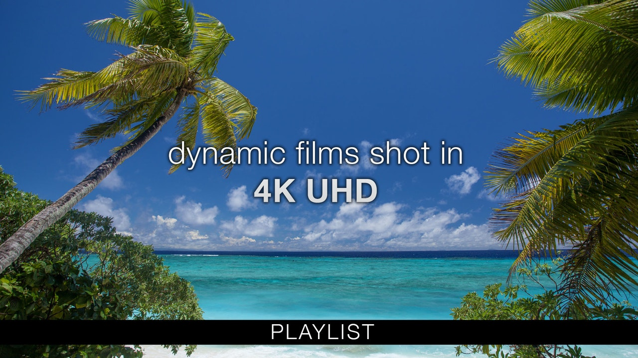 Dynamic Films Shot in 4K UHD - Feature Length