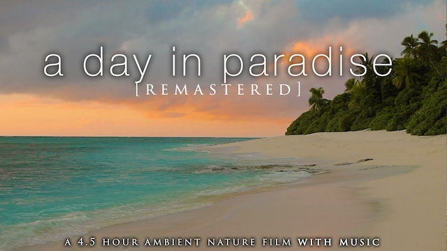 A Day in Paradise + Music [Remastered] 4 HR Dynamic Nature Film