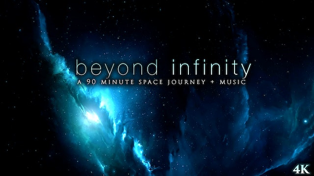 Beyond Infinity 90 Min Ambient Space Video + Music in 4K