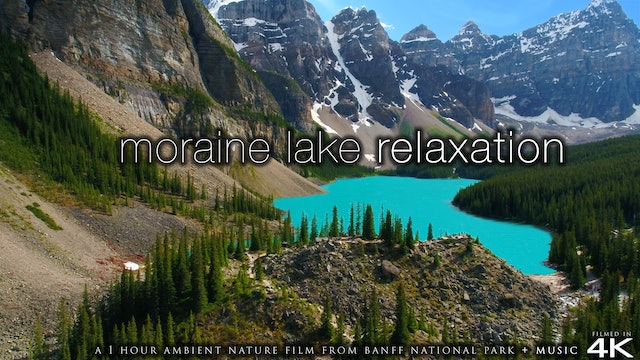 Moraine Lake Relaxation (4K) 1 HR Dynamic Film + Music