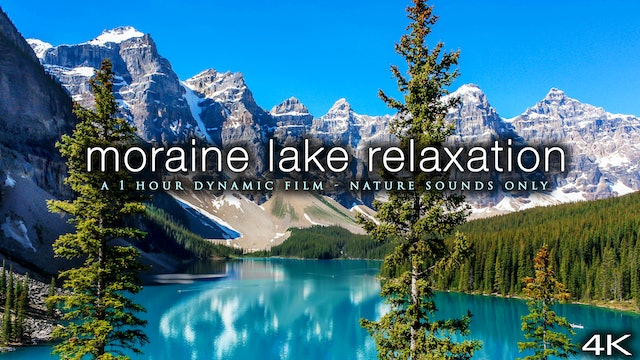 Moraine Lake Relaxation (No Music) 1 HR Dynamic Film in 4K