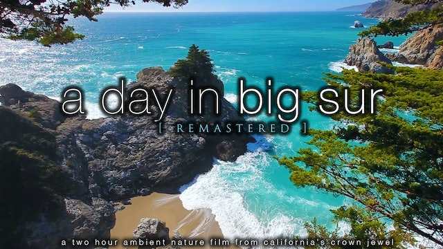 A Day in Big Sur [Remastered] 2 HR Dynamic Nature Film - No Music
