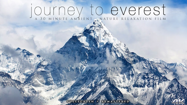 JOURNEY TO EVEREST (Remastered & FullScreen) 30 Min Dynamic Film in 4K