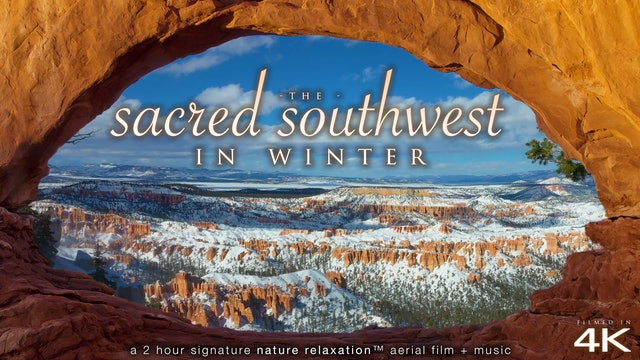 Sacred Southwest In Winter 2HR Signature Nature Relaxation Drone Film + Music