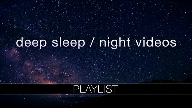 Deep Sleep / Night Time Videos