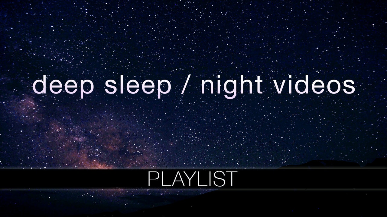 Deep Sleep / Night Time Videos