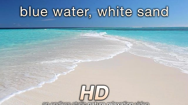 Blue Water, White Sand 6 HR Static Nature Scene
