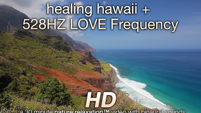 Healing Hawaii + 528 HZ Love Frequency 30 Minute Dynamic Video