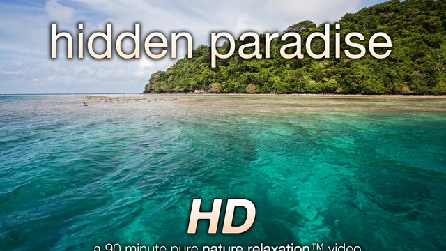 Hidden Paradise w Music 90 Minute Dynamic Nature Video