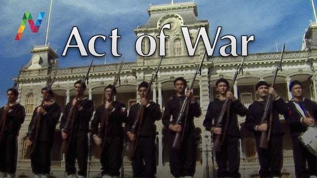 Act of War - The Overthrow of the Hawaiian Nation