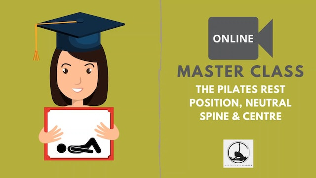 ✅ Master Class -  The Pilates Rest Position, Neutral Spine & Centre