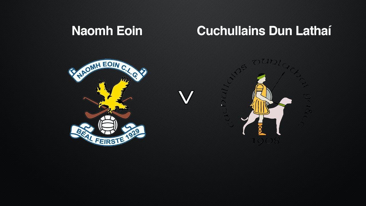 ANTRIM SHC Naomh Eoin v Cuchullains Dun Lathaí