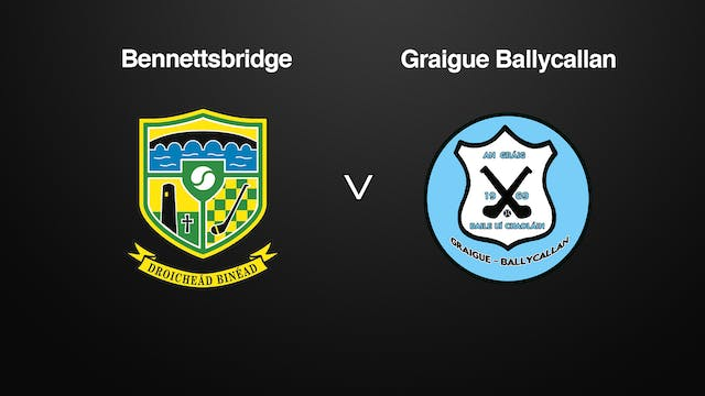 KILKENNY SHC Bennettsbridge v Graigue...