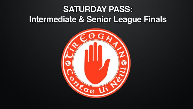 TYRONE Day Pass, Int. & Sen. League Finals