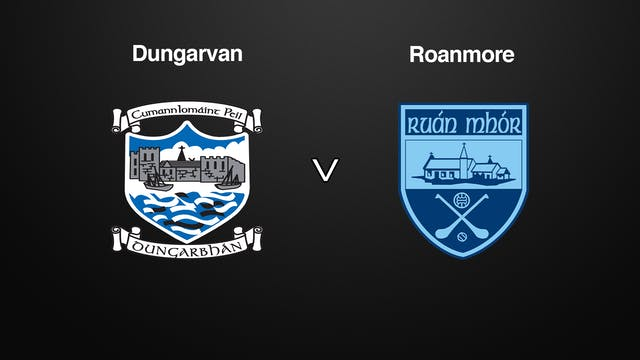 WATERFORD SHC Semi Final Dungarvan v Roanmore