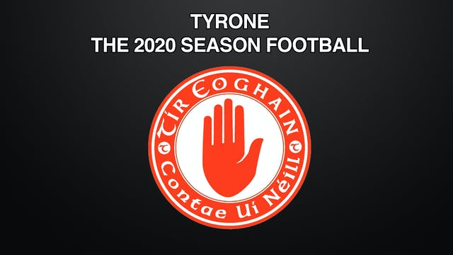 TYRONE - THE 2020 SEASON FOOTBALL