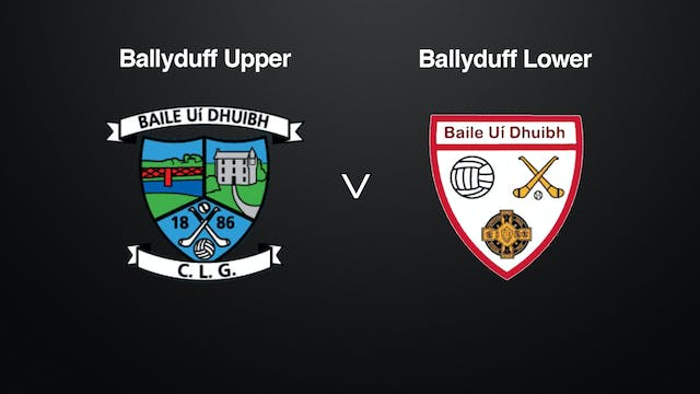 WATERFORD IHC Final Ballyduff Upper v Ballyduff Lower