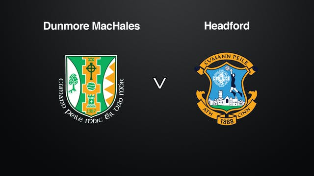 GALWAY IFC QF Dunmore MacHales v Head...