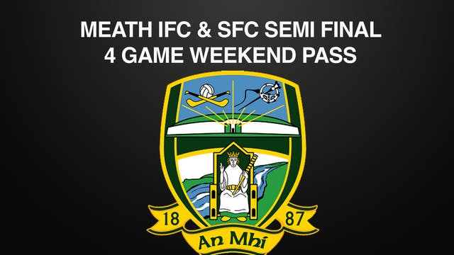 MEATH IFC & SFC, Semi Finals Weekend Pass