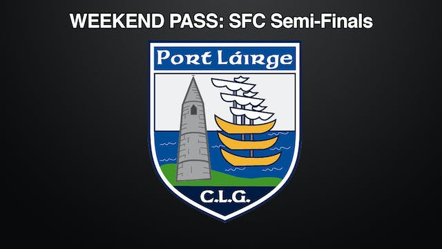 WATERFORD SFC Semi-Finals, Weekend Pass 26-27 Sep