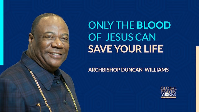 Only The blood of Jesus Can Save Your Life - Archbishop Duncan Williams