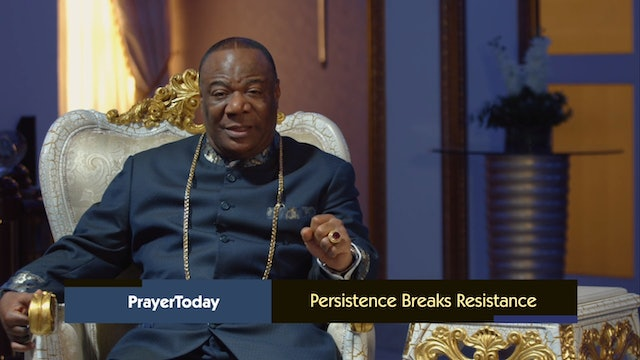 Persistence Breaks Resistance | Prayer Today Archbishop Nicholas Duncan-Williams