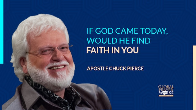 If God Came Today - Would He Find Faith In You? - Apostle Chuck Pierce