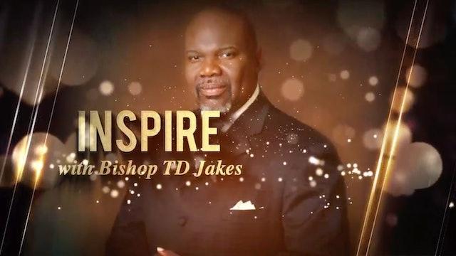 Bishop T.D. Jakes   Inspire