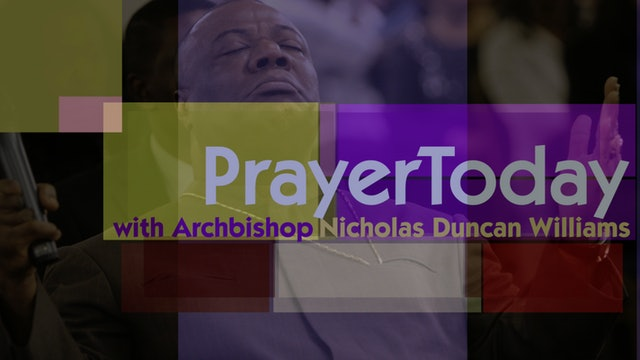 Things Happen When We Pray | Prayer Today Archbishop Nicholas Duncan-Williams