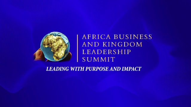 A Glimpse at the Inaugural Africa Business and Kingdom Leadership Summit