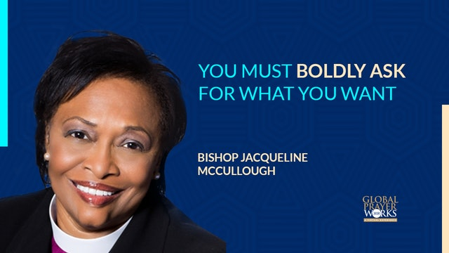 You Must Boldly Ask For What You Want - Bishop Jackie McCullough