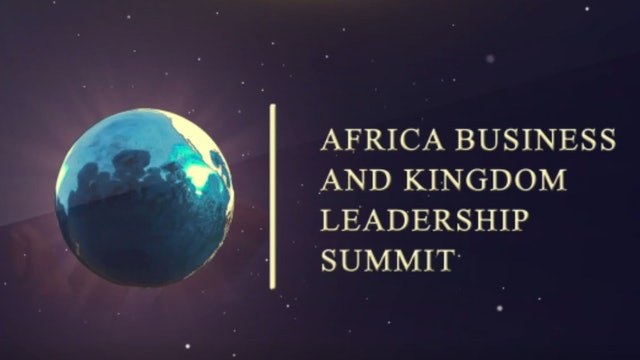 AFRICA BUSINESS AND KINGDOM LEADERSHIP SUMMIT 2019