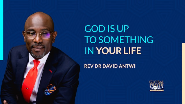 God Is Up To Something In your Life - Reverend David Antwi