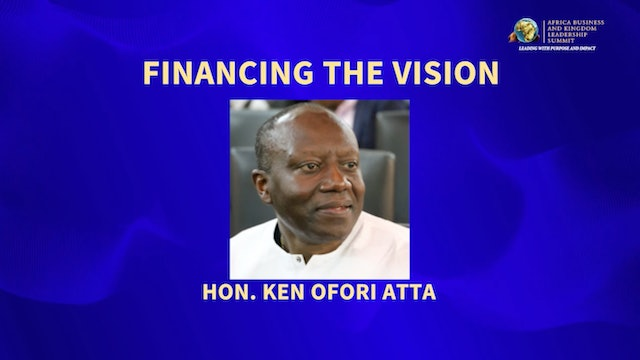 Financing the Vision with the Honorable Ken Ofori Atta