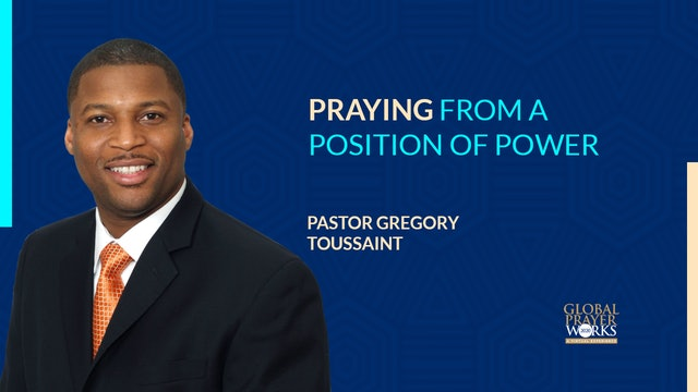 Praying From A Position Of Power - Pastor Gregory Toussaint