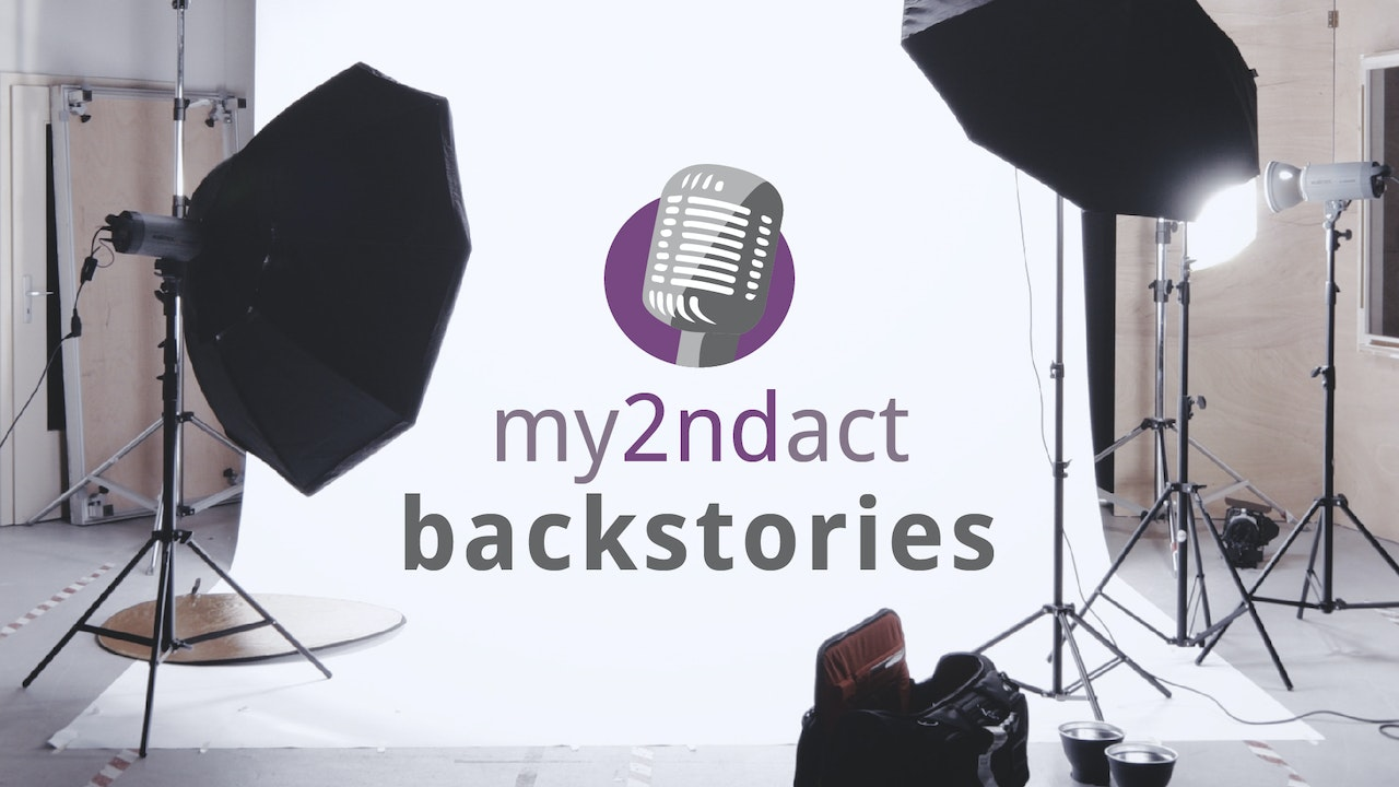 My 2nd Act - Backstories