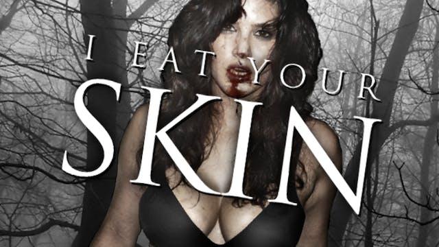 I Eat Your Skin
