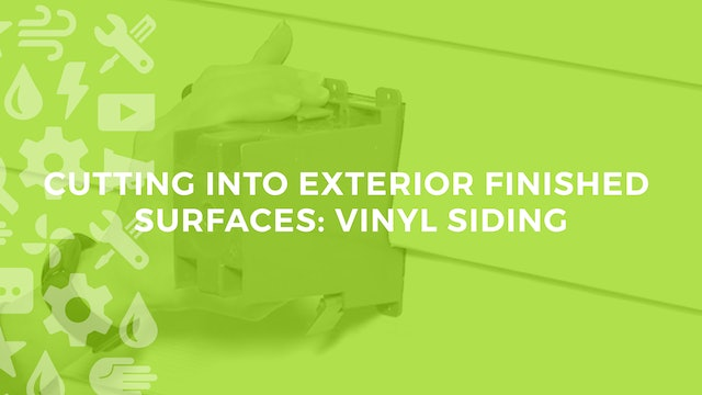 Cutting Into Exterior Finished Surfaces: Vinyl Siding