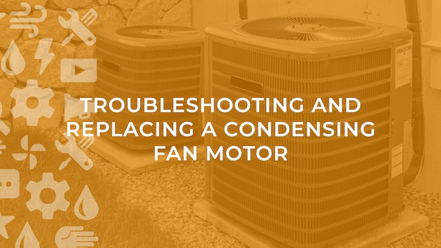 Troubleshooting and Replacing a Condensing Fan Motor