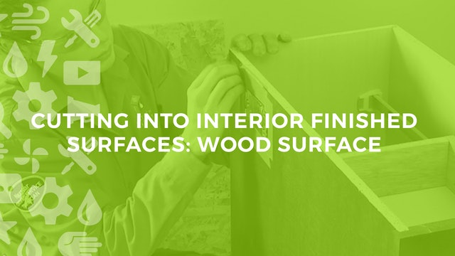 Cutting Into Interior Finished Surfaces: Wood Surfaces